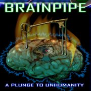 Обложка Brainpipe: A Plunge to Unhumanity