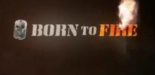 Born to Fire. Видео #3
