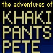 The Adventures of Khaki Pants Pete